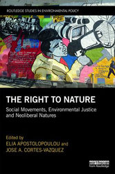 The Right to Nature Social Movements, Environmental Justice and Neoliberal Natures