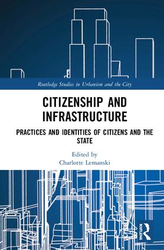 Citizenship and Infrastructure Practices and Identities of Citizens and the State