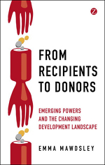 From Recipients to Donors: Emerging Powers and the Changing Development Landscape
