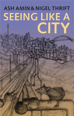 New book: 'Seeing Like a City', Ash Amin and Nigel Thrift